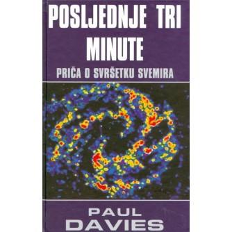 PAUL DAVIES : POSLJEDNJE TRI MINUTE : PRIČA O SVRŠETKU SVEMIRA
